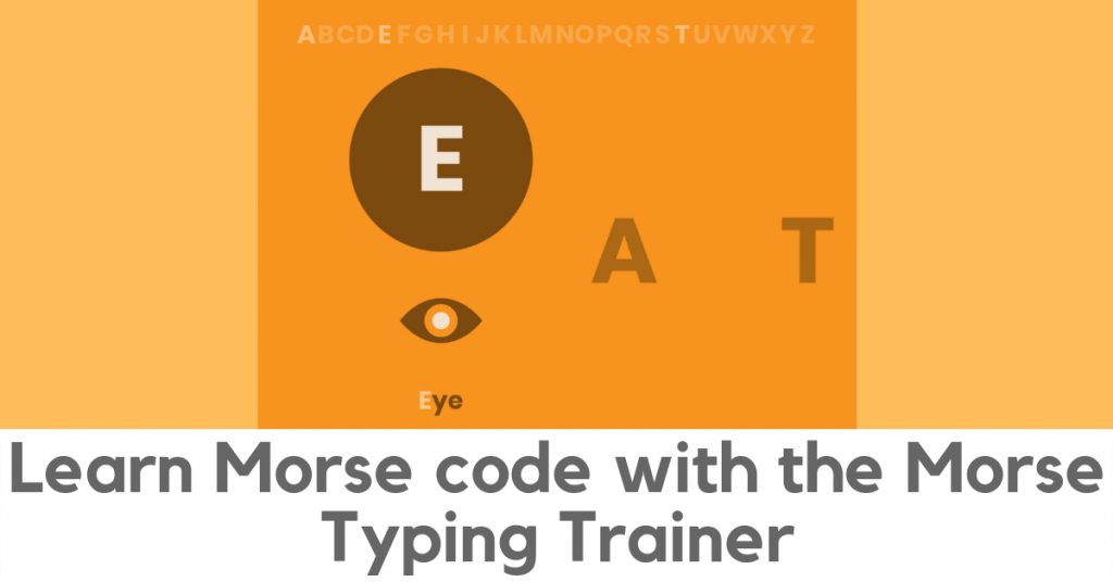 Learn Morse code with the Morse Typing Trainer. Screenshot showing the code for E: a dash used as a pupil in an Eyeball.