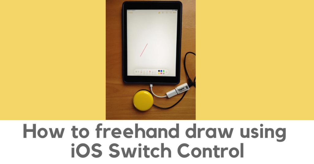 Photo of iPad, a yellow switch, and Tapio switch interface, with text saying How to freehand draw using iOS Switch Control