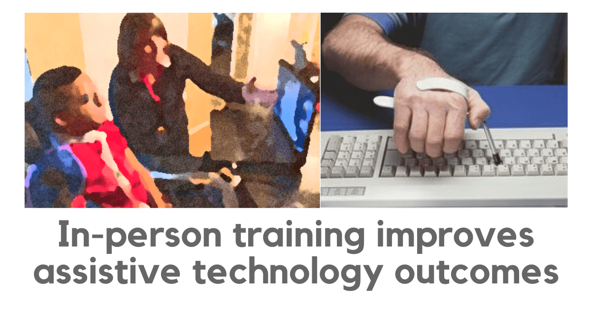 In-person training improves assistive technology outcomes. Two images: one showing an occupational therapist and a person with a spinal cord injury working together. The other shows a close-up of a person typing using a typing splint.