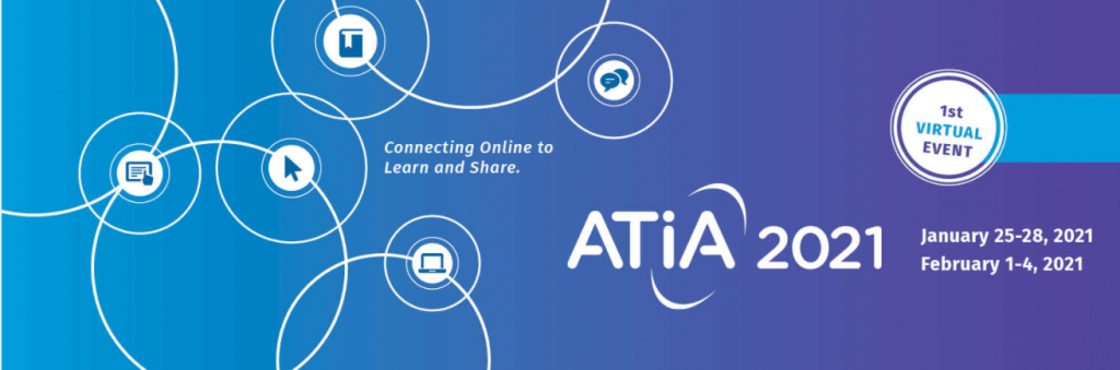 ATIA 2021 conference is January 25-28 and February 1-4, 2021
