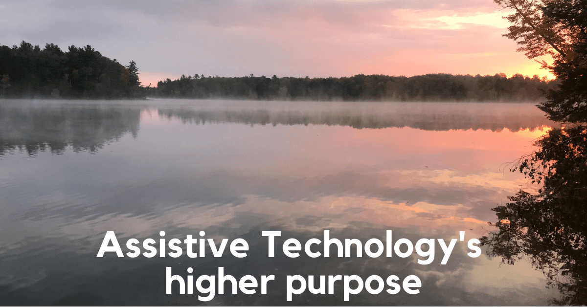 Assistive Technology's higher purpose