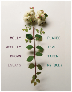 Book cover of Places I've Taken My Body by Molly McCully Brown